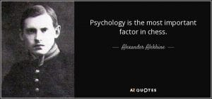 quote-psychology-is-the-most-important-factor-in-chess-alexander-alekhine-76-59-63
